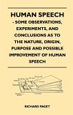 Human Speech - Some Observations, Experiments, And Conclusions as to the Nature, Origin, Purpose and Possible Improvement of Human Speech