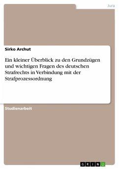 Ein kleiner Überblick zu den Grundzügen und wichtigen Fragen des deutschen Strafrechts in Verbindung mit der Strafprozessordnung