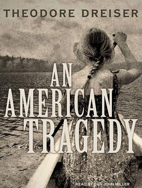 american tragedy by theodore dreiser American writer and editor whose naturalistic novels, such as sister carrie and an american tragedy ,  indiana-born author theodore dreiser took chicago,.