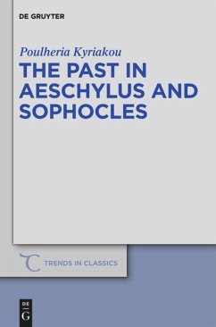 The Past in Aeschylus and Sophocles - Kyriakou, Poulheria