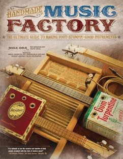 Handmade Music Factory: The Ultimate Guide to Making Foot-Stompin´-Good Instruments