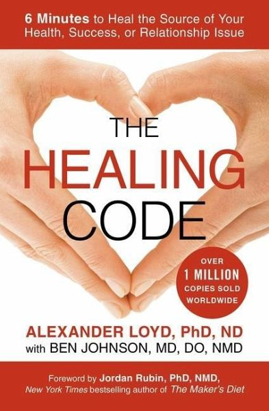 The Healing Code: 6 Minutes to Heal the Source of Your Health, Success, or Relationship Issue - Loyd, Alexander