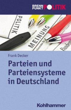 Parteien und Parteiensysteme in Deutschland - Decker, Frank