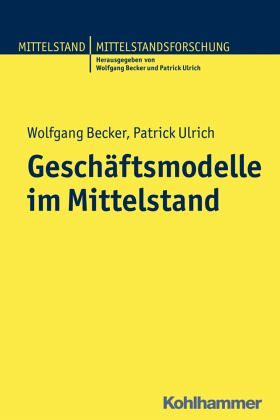 Geschäftsmodelle im Mittelstand - Becker, Wolfgang; Ulrich, Patrick