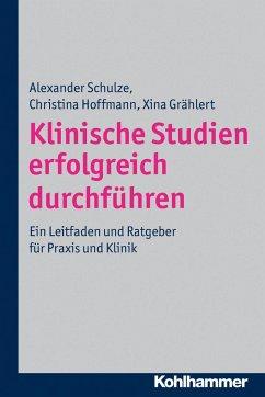 Klinische Studien erfolgreich durchführen - Schulze, Alexander;Hoffmann, Christina;Grählert, Xina