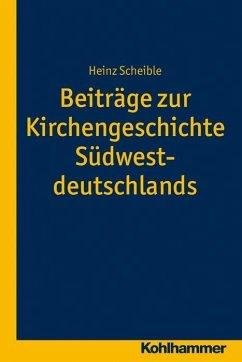 Beiträge zur Kirchengeschichte Südwestdeutschlands - Scheible, Heinz