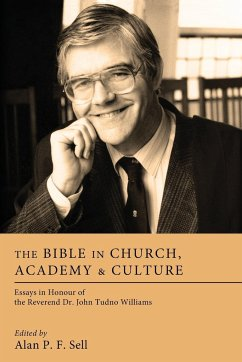 The Bible in Church, Academy & Culture: Essays in Honour of the Reverend Dr. John Tudno Williams