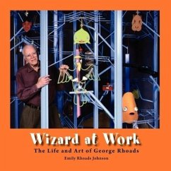 Wizard at Work: The Life and Art of George Rhoads - Rhoads Johnson, Emily
