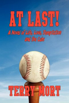 At Last! a Novel of Life, Love, Temptation and the Cubs - Mort, Terry