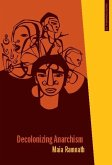 Decolonizing Anarchism: An Antiauthoritarian History of India's Liberation Struggle