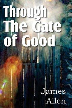 Through the Gate of Good - Allen, James