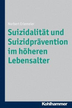 Suizidalität und Suizidprävention im höheren Lebensalter - Erlemeier, Norbert