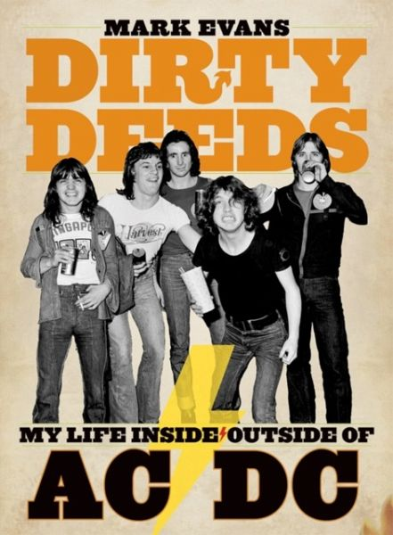 Mark Evans Dirty Deeds: My Life Inside/outside Of Ac/dc - Evans, Mark