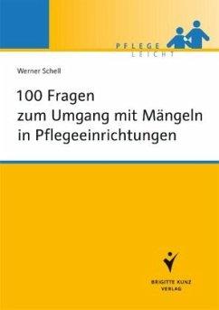 100 Fragen zum Umgang mit Mängeln in Pflegeeinrichtungen - Schell, Werner