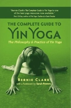 The Complete Guide to Yin Yoga: The Philosophy and Practice of Yin Yoga - Clark, Bernie