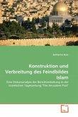 Konstruktion und Verbreitung des Feindbildes Islam