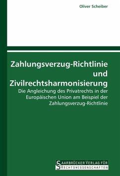 Zahlungsverzug-Richtlinie und Zivilrechtsharmonisierung - Scheiber, Oliver