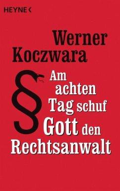 Am achten Tag schuf Gott den Rechtsanwalt - Koczwara, Werner
