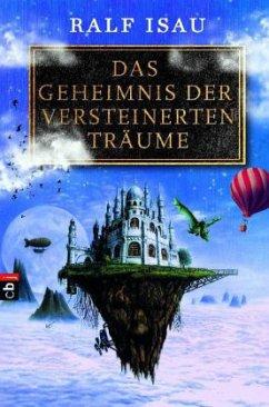 Das Geheimnis der versteinerten Träume - Isau, Ralf