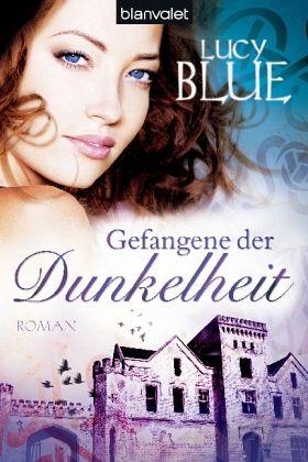 Gefangene der Dunkelheit / In Dunkelheit verbunden Bd.2 - Blue, Lucy