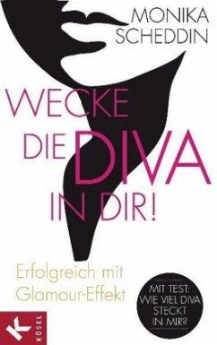 Wecke die Diva in dir! - Scheddin, Monika