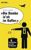 """""""Die Bombe is' eh im Koffer."""""""