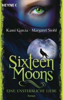 Sixteen Moons - Eine unsterbliche Liebe / Caster Chronicles Bd.1 - Stohl, Margaret; Garcia, Kami