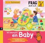 Wir bekommen ein Baby / Frag doch mal ... die Maus! Erstes Sachwissen Bd.8