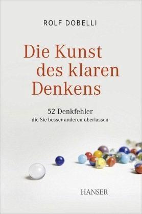 Die Kunst des klaren Denkens - Dobelli, Rolf