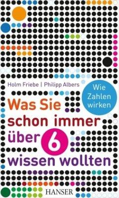 Was Sie schon immer über 6 wissen wollten - Friebe, Holm;Albers, Philipp