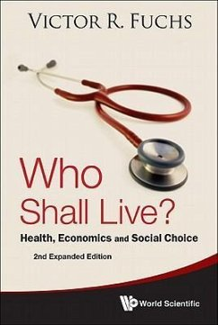 Who Shall Live? Health, Economics and Social Choice (2nd Expanded Edition) - Fuchs, Victor R.