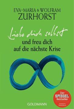 Liebe dich selbst und freu dich auf die nächste Krise - Zurhorst, Eva-Maria; Zurhorst, Wolfram