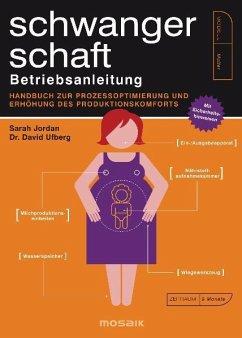 Schwangerschaft - Betriebsanleitung - Jordan, Sarah; Ufberg, David