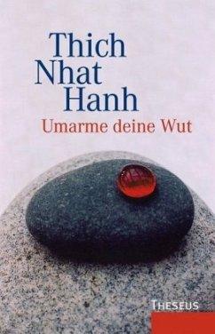 Umarme deine Wut - Thich Nhat Hanh