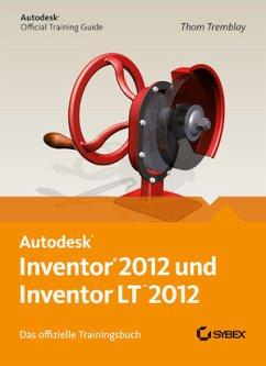Autodesk Inventor und Inventor LT 2012. Das offizielle Trainingsbuch - Tremblay, Tom