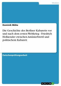 Die Geschichte des Berliner Kabaretts vor und nach dem ersten Weltkrieg - Friedrich Hollaender zwischen Amüsierbrettl und politischem Kabarett