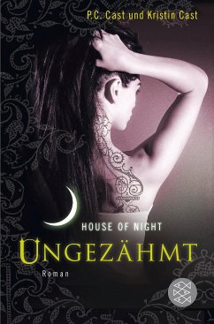 Ungezähmt / House of Night Bd.4 - Cast, P. C.; Cast, Kristin