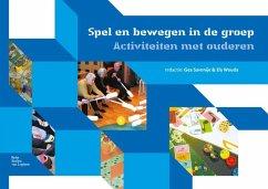 Spel En Bewegen in de Groep: Activiteiten Met Ouderen - Herausgegeben von Savonije, Gea Wouda, Els