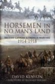 Horsemen in No Man's Land: British Cavalry and Trench Warfare 1914-1918