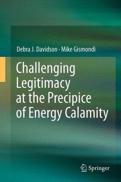 Challenging Legitimacy at the Precipice of Energy Calamity - Davidson, Debra J.;Gismondi, Mike
