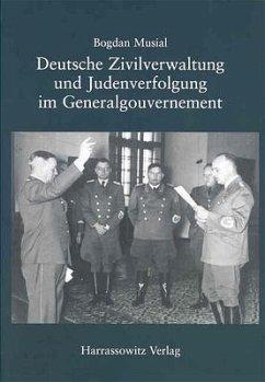 Deutsche Zivilverwaltung und Judenverfolgung im Generalgouvernement - Musial, Bogdan