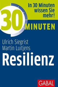 30 Minuten Resilienz - Siegrist, Ulrich;Luitjens, Martin
