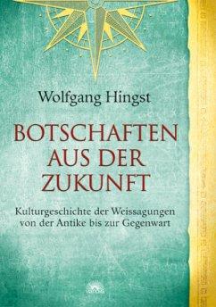 Botschaften aus der Zukunft - Hingst, Wolfgang