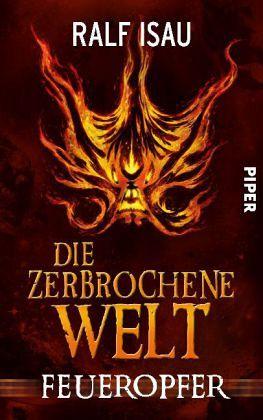 Feueropfer / Die zerbrochene Welt Bd.2 - Isau, Ralf