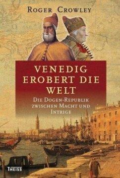 Venedig erobert die Welt - Crowley, Roger