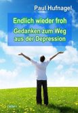 Endlich wieder froh - Gedanken zum Weg aus der Depression Ein Ratgeber für Betroffene und Angehörige