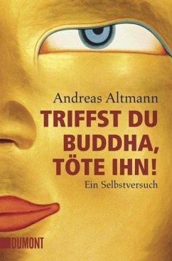 Triffst du Buddha, töte ihn! - Altmann, Andreas