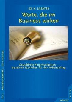 Worte, die im Business wirken - Lasater, Ike K.