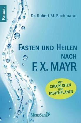 Fasten und heilen nach F.X. Mayr - Bachmann, Robert M.