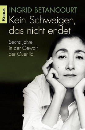 Kein Schweigen, das nicht endet - Betancourt, Ingrid